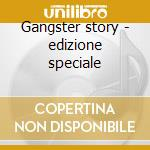 Gangster story - edizione speciale cd musicale