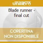Blade runner - final cut cd musicale