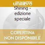 Shining - edizione speciale cd musicale