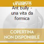 Ant bully - una vita da formica cd musicale