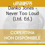 Never too loud cd musicale di Jones Danko