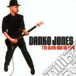 Danko Jones - I'm Alive And On Fire cd musicale di Danko Jones