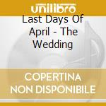 Last Days Of April - The Wedding cd musicale