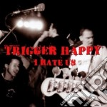 Happy Trigger - I Hate Us cd musicale di TRIGGER HAPPY