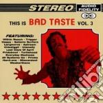This is bad taste vol. 3 cd musicale