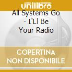 I'LL BE YOUR RADIO cd musicale di ALL SYSTEMS GO!