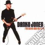 Jones,danko - I'm Alive And On Fir cd musicale di JONES DANKO