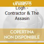 THE CONTRACTOR AND THE ASSASSIN cd musicale di LOGH