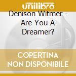 ARE YOU A DREAMER? cd musicale di DENISON WITMER