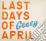 Last Days Of April - Gooey cd musicale di LAST DAYS OF APRIL