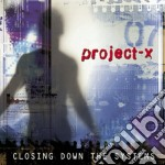 Project-X - Closing Down The S. cd musicale