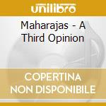 A third opinion cd musicale di Maharajas