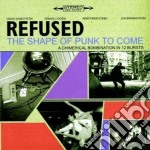 Refused - Shape Of Punk To Come cd musicale di REFUSED