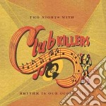 Club Killers - Two Nights With cd musicale di CLUB KILLERS