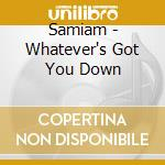 Samiam - Whatever's Got You Down cd musicale di SAMIAM