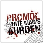 CD - PROMOE - WHITE MAN'S BURDEN cd musicale di PROMOE
