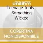 SOMETHING WICKED cd musicale di Idols Teenage