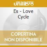 Love cycle cd musicale di Es