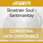 SANTIMANITAY cd musicale di SLOW TRAIN SOUL