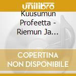 Kuusumun Profeetta - Riemun Ja Kurjuuden Salekaihtimet cd musicale di Profeetta Kuusumun