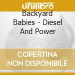 Backyard Babies - Diesel & Power cd musicale di Babies Backyard
