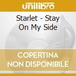 Stay on my side cd musicale di Starlet