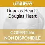 Douglas heart cd musicale di Heart Douglas