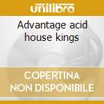 Advantage acid house kings cd musicale di Acid house kings