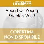 The sound of young sweden vol.3 cd musicale di Artisti Vari
