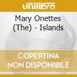 The Mary Onettes - Islands cd musicale di Onettes Mary