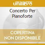 CONCERTO PER PIANOFORTE cd musicale di Robert Schumann