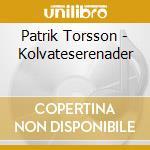 Kolvateserenader cd musicale di Patrick Torsson