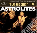 Play for keeps cd musicale di Astrolites