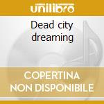 Dead city dreaming cd musicale di Eyes Crystal