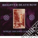 WHERE DREAMS COME                         cd musicale di BRIGHTER DEATH NOW