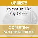 HYMNS IN THE KEY OF 666                   cd musicale di HELLSONGS