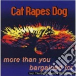 Cat Rapes Dog - More Than You Bargained For cd musicale di CAT RAPES DOG