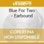 Blue For Two - Earbound cd musicale