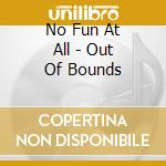 OUT OF BOUNDS cd musicale di NO FUN AT ALL