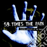 TWENTY PERCENT OF MY HAND cd musicale di 59 TIMES THE PAIN