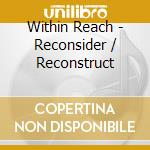 RECONSIDER/RECONSTRUCT cd musicale di Reach Within