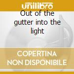 Out of the gutter into the light cd musicale