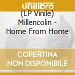 (LP VINILE) HOME FROM HOME lp vinile di MILLECOLIN