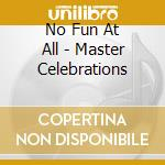 MASTER CELEBRATIONS cd musicale di No fun at all