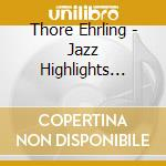 Thore Ehrling - Jazz Highlights 1939-55 cd musicale