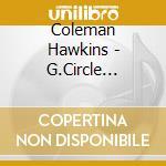 Coleman Hawkins - G.Circle Stockholm 1963 cd musicale di HAWKINS COLEMAN
