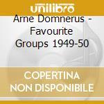 FAVOURITE GROUPS 1949-50 cd musicale di DOMNERUS ARNE