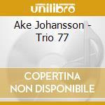 Ake Johansson - Trio 77 cd musicale di JOHANSSON AKE