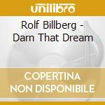 Rolf Billberg - Darn That Dream cd musicale di BILLBERG ROLF