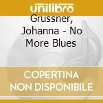No more blues cd musicale di Johanna Gruessner